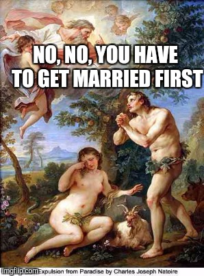 NO, NO, YOU HAVE TO GET MARRIED FIRST | made w/ Imgflip meme maker