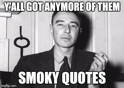 Y'ALL GOT ANYMORE OF THEM SMOKY QUOTES | made w/ Imgflip meme maker