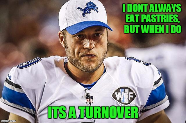 5 turnovers against the Saints | I DONT ALWAYS EAT PASTRIES, BUT WHEN I DO ITS A TURNOVER | image tagged in matthew stafford mad,detroit lions,nfl,nfl memes | made w/ Imgflip meme maker