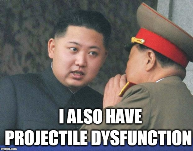 Kim Jong Un's gone MISSILE MAD! | I ALSO HAVE PROJECTILE DYSFUNCTION | image tagged in kim jong un,kim jong,erectile dysfunction,medicine,doctor,funny | made w/ Imgflip meme maker