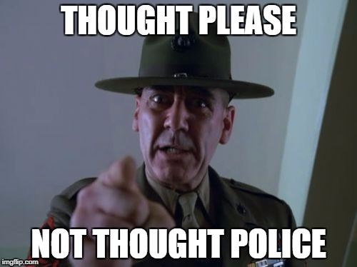Sergeant Hartmann | THOUGHT PLEASE NOT THOUGHT POLICE | image tagged in memes,sergeant hartmann | made w/ Imgflip meme maker