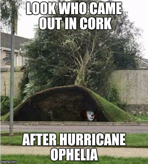 LOOK WHO CAME OUT IN CORK AFTER HURRICANE OPHELIA | image tagged in pennywise ireland | made w/ Imgflip meme maker