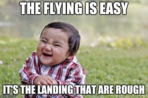 Evil Toddler Meme | THE FLYING IS EASY IT'S THE LANDING THAT ARE ROUGH | image tagged in memes,evil toddler | made w/ Imgflip meme maker