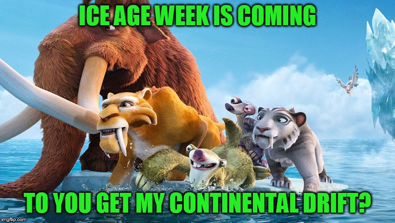 Ice Age Week! A Jesus_Milk Event! Oct 23-30th | ICE AGE WEEK IS COMING TO YOU GET MY CONTINENTAL DRIFT? | image tagged in ice age week,ice age,jesus_milk | made w/ Imgflip meme maker