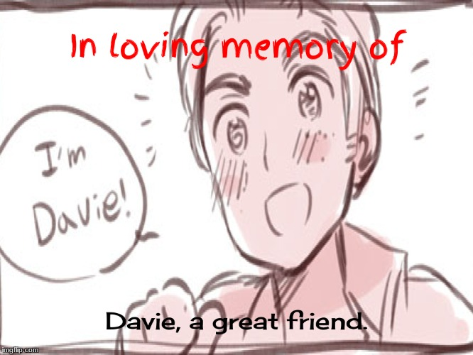 Depressing memes week- October 11-18: We miss you Davie! | ... | image tagged in memes,hetalia,davie,depressing meme week,in loving memory | made w/ Imgflip meme maker
