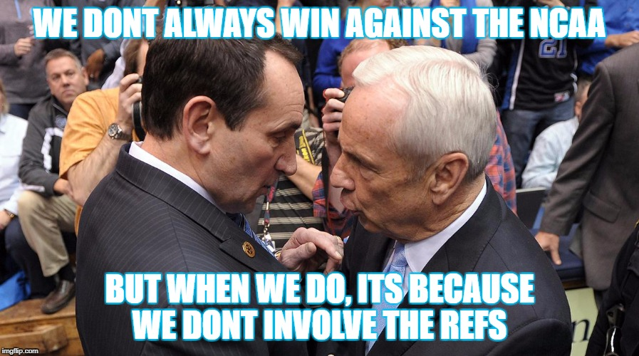 WE DONT ALWAYS WIN AGAINST THE NCAA BUT WHEN WE DO, ITS BECAUSE WE DONT INVOLVE THE REFS | image tagged in roytellsk | made w/ Imgflip meme maker