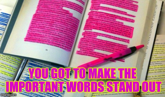 YOU GOT TO MAKE THE IMPORTANT WORDS STAND OUT | made w/ Imgflip meme maker