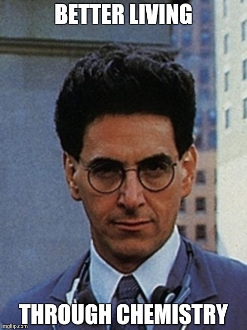 Egon Spengler | BETTER LIVING THROUGH CHEMISTRY | image tagged in egon spengler | made w/ Imgflip meme maker