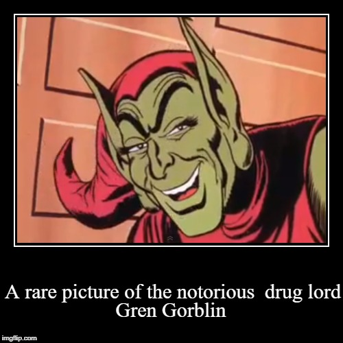 A rare picture of the notorious  drug lord | Gren Gorblin | image tagged in funny,demotivationals | made w/ Imgflip demotivational maker