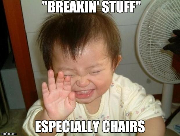 "Happy Baby | ""BREAKIN' STUFF"" ESPECIALLY CHAIRS 