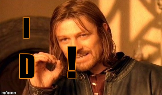 One Does Not Simply Meme | I D ! | image tagged in memes,one does not simply | made w/ Imgflip meme maker