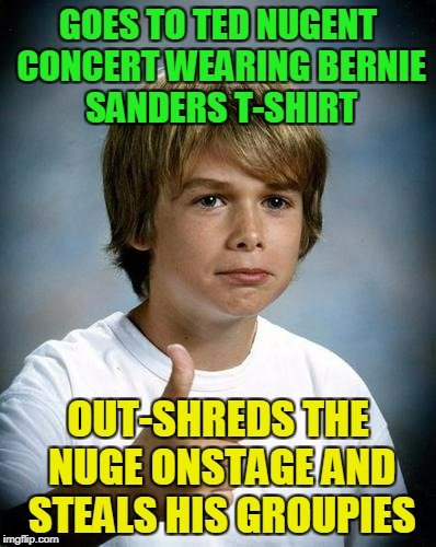 and converts the entire state of Michigan to democratic socialism XD (props to DeedsterDoo for the meme which inspired this) | GOES TO TED NUGENT CONCERT WEARING BERNIE SANDERS T-SHIRT OUT-SHREDS THE NUGE ONSTAGE AND STEALS HIS GROUPIES | image tagged in good luck gary,memes,ted nugent,guitar god,bernie sanders | made w/ Imgflip meme maker
