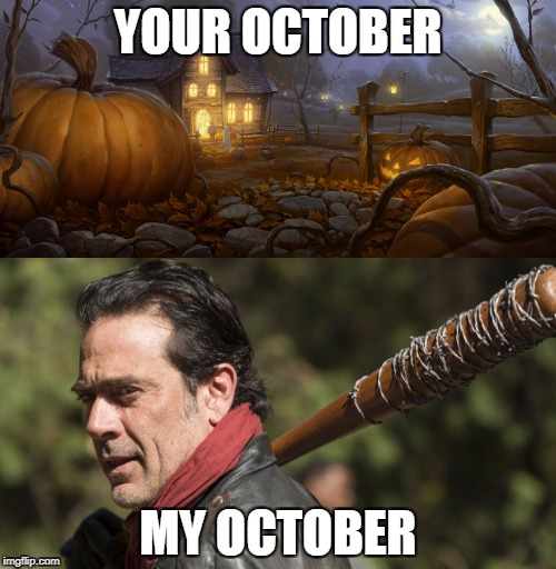 The only good thing about Autumn | YOUR OCTOBER MY OCTOBER | image tagged in october,halloween,the walking dead,negan,lucille,meme | made w/ Imgflip meme maker