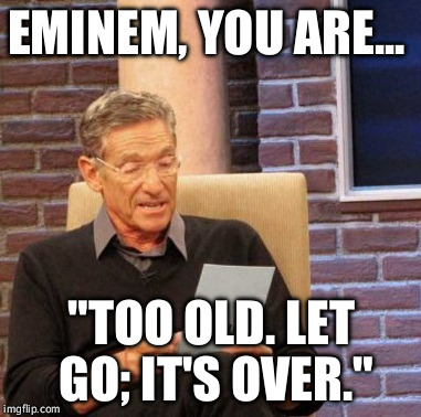 "Shoutout from Moby | EMINEM, YOU ARE... ""TOO OLD. LET GO; IT'S OVER."" 