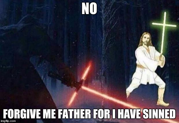 NO FORGIVE ME FATHER FOR I HAVE SINNED | image tagged in jedi jesus | made w/ Imgflip meme maker