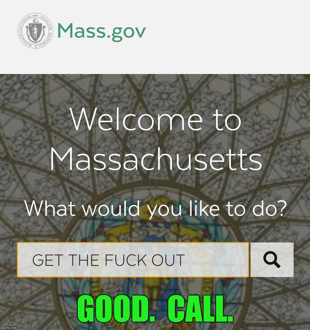 The New Mass.gov | GOOD.  CALL. | image tagged in memes | made w/ Imgflip meme maker
