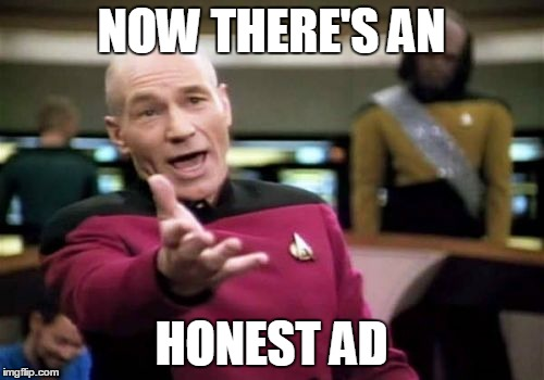 Picard Wtf Meme | NOW THERE'S AN HONEST AD | image tagged in memes,picard wtf | made w/ Imgflip meme maker