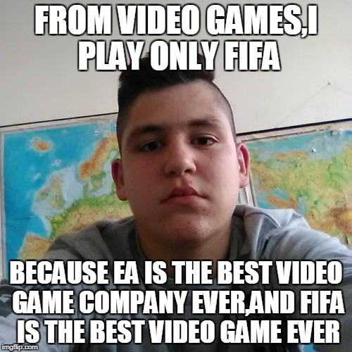 You would never understand the horror and the shock I felt when he said it! | FROM VIDEO GAMES,I PLAY ONLY FIFA BECAUSE EA IS THE BEST VIDEO GAME COMPANY EVER,AND FIFA IS THE BEST VIDEO GAME EVER | image tagged in stupid student stan,memes,horror,video games,powermetalhead,electronic arts | made w/ Imgflip meme maker