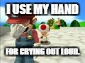 Mario Facepalm | I USE MY HAND FOR CRYING OUT LOUD. | image tagged in mario facepalm | made w/ Imgflip meme maker