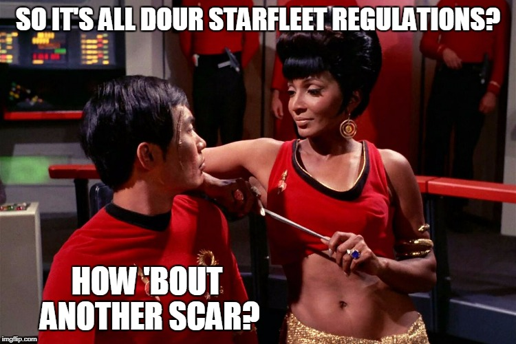 SO IT'S ALL DOUR STARFLEET REGULATIONS? HOW 'BOUT ANOTHER SCAR? | made w/ Imgflip meme maker
