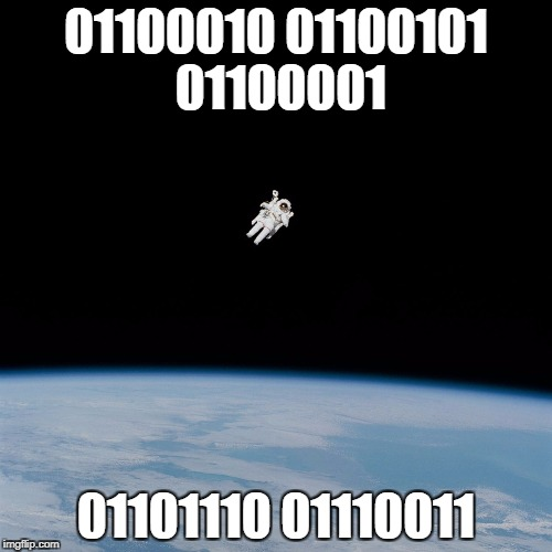 Astronaut | 01100010 01100101 01100001 01101110 01110011 | image tagged in astronaut | made w/ Imgflip meme maker