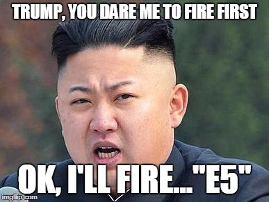 "TRUMP, YOU DARE ME TO FIRE FIRST OK, I'LL FIRE...""E5"" 