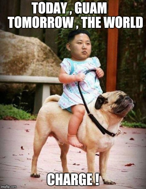 Attack on the fridge |  TODAY , GUAM     TOMORROW , THE WORLD; CHARGE ! | image tagged in baby kim,porky pig,dictator,youth | made w/ Imgflip meme maker
