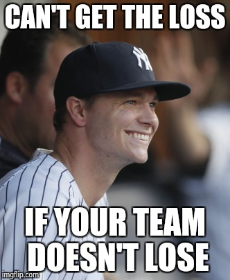 Sonny and the Yankees , just win  | CAN'T GET THE LOSS IF YOUR TEAM DOESN'T LOSE | image tagged in yankees,championship,league,major league baseball | made w/ Imgflip meme maker