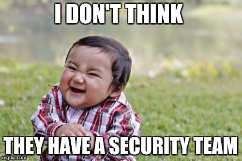 Evil Toddler Meme | I DON'T THINK THEY HAVE A SECURITY TEAM | image tagged in memes,evil toddler | made w/ Imgflip meme maker