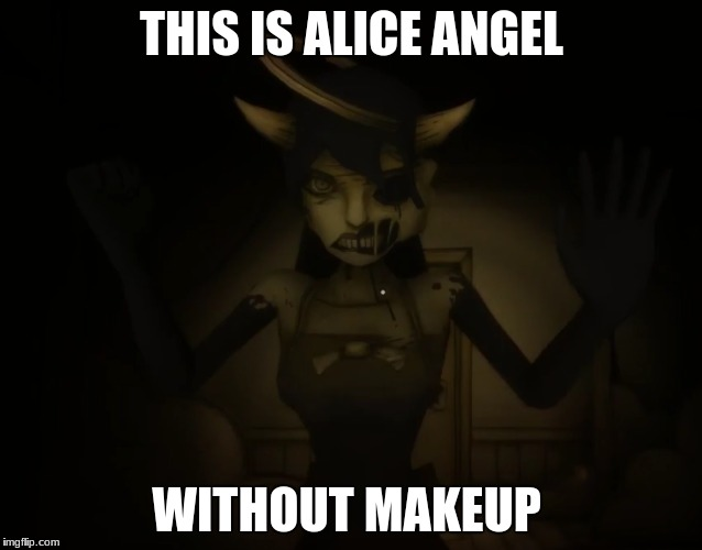 why alice is like this | THIS IS ALICE ANGEL WITHOUT MAKEUP | image tagged in memes | made w/ Imgflip meme maker