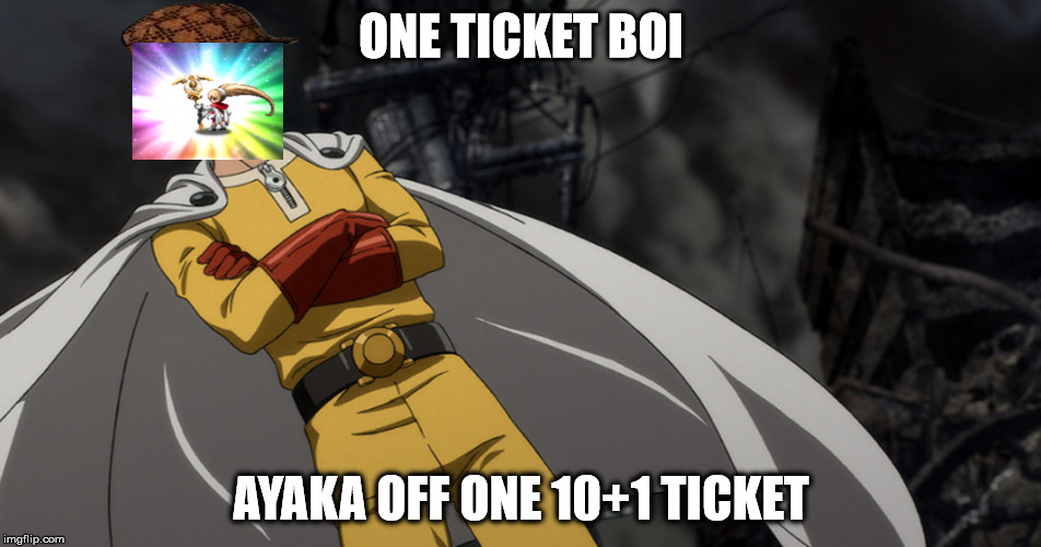 ONE TICKET BOI AYAKA OFF ONE 10+1 TICKET | image tagged in wtf | made w/ Imgflip meme maker