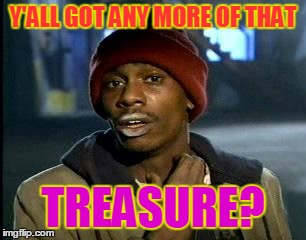 Y'ALL GOT ANY MORE OF THAT TREASURE? | made w/ Imgflip meme maker