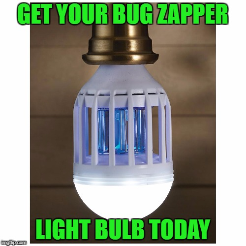 GET YOUR BUG ZAPPER LIGHT BULB TODAY | made w/ Imgflip meme maker