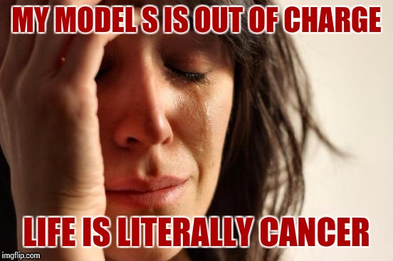 Tragic, Even Suicide Looks Amazing | MY MODEL S IS OUT OF CHARGE LIFE IS LITERALLY CANCER | image tagged in memes,first world problems | made w/ Imgflip meme maker