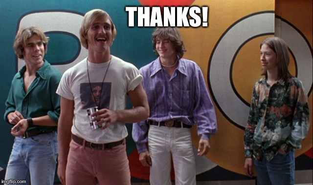 Wooderson 2 | THANKS! | image tagged in wooderson 2 | made w/ Imgflip meme maker