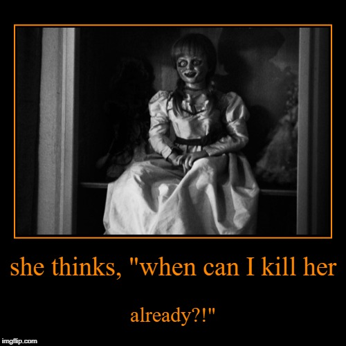 "she thinks, ""when can I kill her 