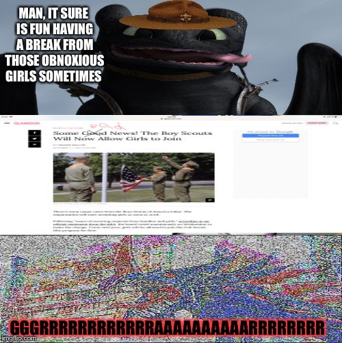 The news ruined my day | MAN, IT SURE IS FUN HAVING A BREAK FROM THOSE OBNOXIOUS GIRLS SOMETIMES GGGRRRRRRRRRRRRAAAAAAAAAARRRRRRRR | image tagged in boyscoutsruined,kill me,feminism,bad news,feminazi,depressing meme week | made w/ Imgflip meme maker