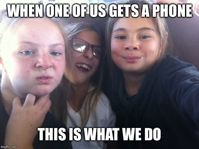 Besties | WHEN ONE OF US GETS A PHONE THIS IS WHAT WE DO | image tagged in besties | made w/ Imgflip meme maker