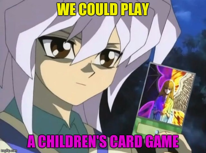 WE COULD PLAY A CHILDREN'S CARD GAME | made w/ Imgflip meme maker