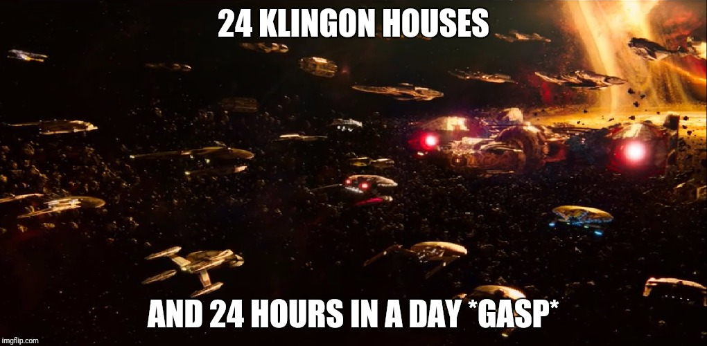 24 KLINGON HOUSES AND 24 HOURS IN A DAY *GASP* | made w/ Imgflip meme maker