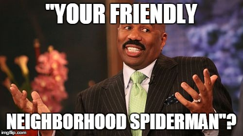"Steve Harvey Meme | ""YOUR FRIENDLY NEIGHBORHOOD SPIDERMAN""? 