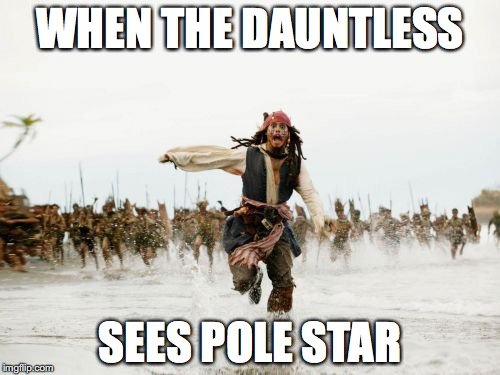 Jack Sparrow Being Chased Meme | WHEN THE DAUNTLESS SEES POLE STAR | image tagged in memes,jack sparrow being chased | made w/ Imgflip meme maker