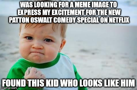 Fist pump baby | WAS LOOKING FOR A MEME IMAGE TO EXPRESS MY EXCITEMENT FOR THE NEW PATTON OSWALT COMEDY SPECIAL ON NETFLIX FOUND THIS KID WHO LOOKS LIKE HIM | image tagged in fist pump baby | made w/ Imgflip meme maker