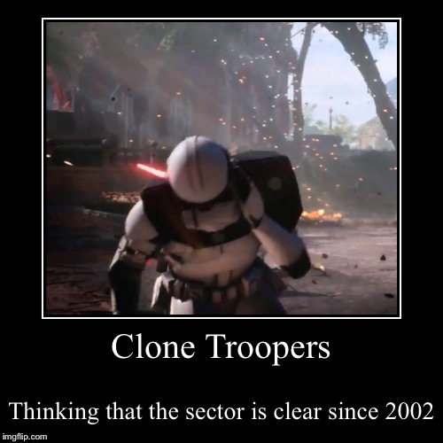 Just when you think that the sector is clear | Clone Troopers | Thinking that the sector is clear since 2002 | image tagged in funny,demotivationals | made w/ Imgflip demotivational maker