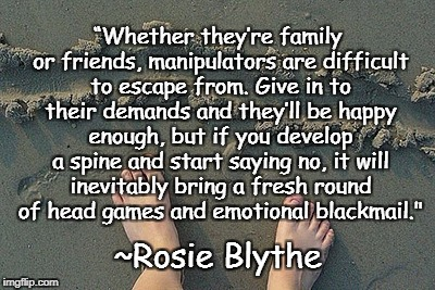 "Line In The Sand | ""Whether they're family or friends, manipulators are difficult to escape from. Give in to their demands and they'll be happy enough, but if  