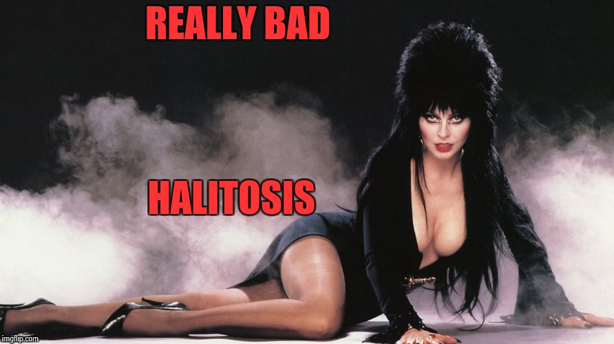 Elvira | REALLY BAD HALITOSIS | image tagged in elvira | made w/ Imgflip meme maker