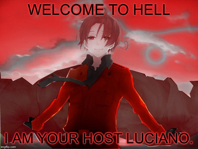 WELCOME TO HELL I AM YOUR HOST LUCIANO. | image tagged in 2phetalia,hetalia,hell | made w/ Imgflip meme maker