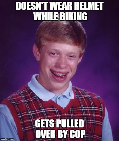 Bad Luck Brian Meme | DOESN'T WEAR HELMET WHILE BIKING GETS PULLED OVER BY COP | image tagged in memes,bad luck brian | made w/ Imgflip meme maker