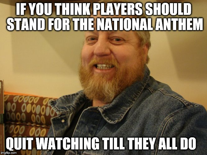 jay man | IF YOU THINK PLAYERS SHOULD STAND FOR THE NATIONAL ANTHEM QUIT WATCHING TILL THEY ALL DO | image tagged in jay man | made w/ Imgflip meme maker