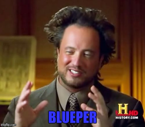Ancient Aliens Meme | BLUEPER | image tagged in memes,ancient aliens | made w/ Imgflip meme maker